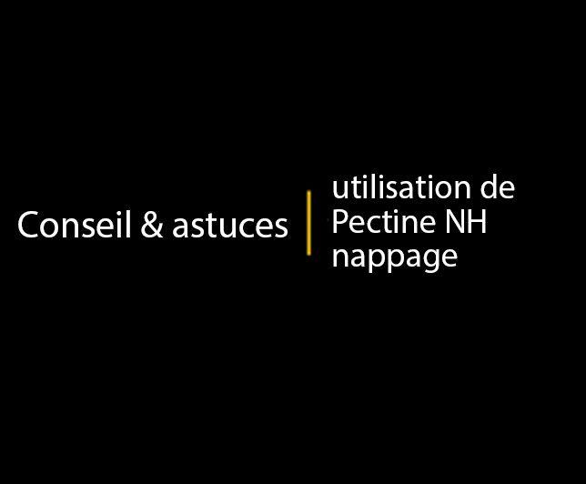 Conseils & astuces: utilisation de Pectine NH nappage
